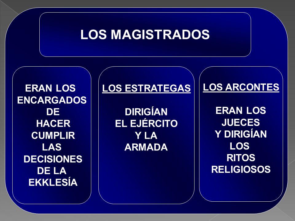 LOS MAGISTRADOS ERAN LOS ENCARGADOS DE HACER CUMPLIR LAS DECISIONES