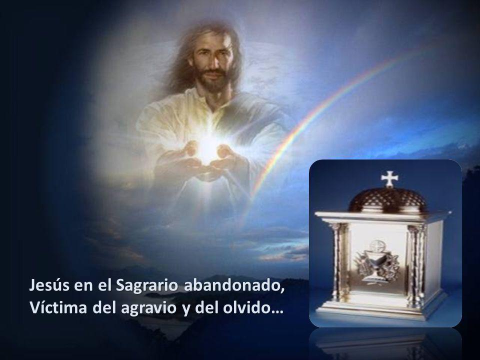 Jesús en el Sagrario abandonado,