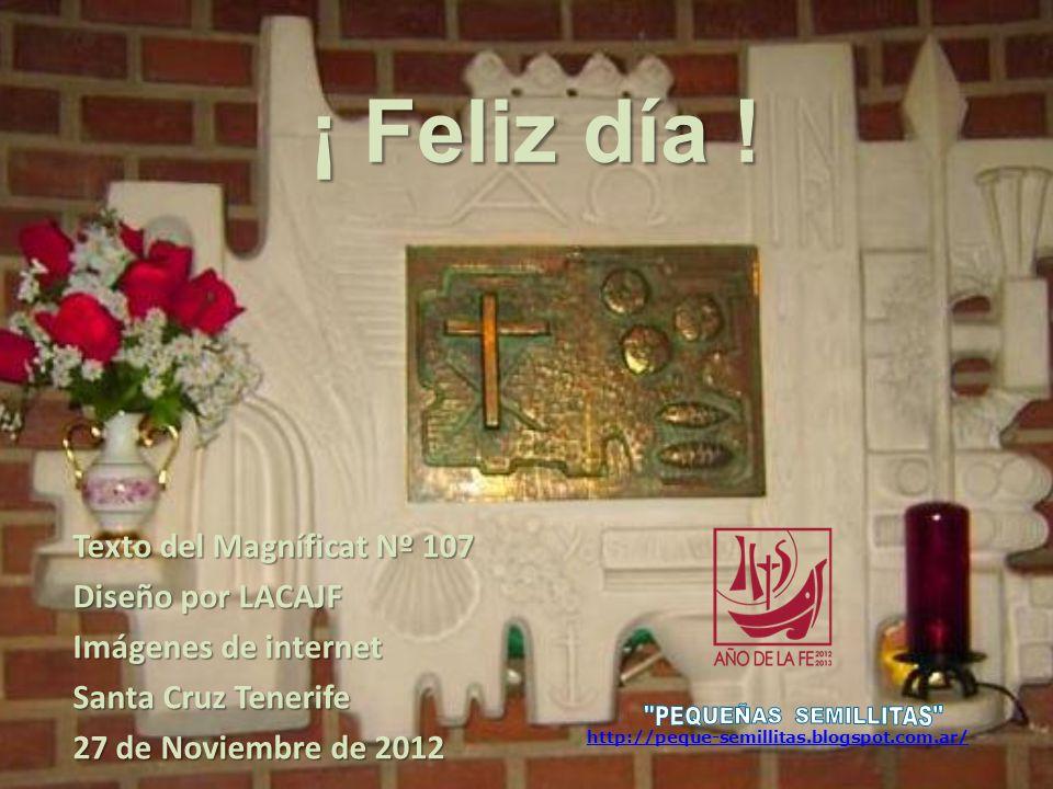 ¡ Feliz día ! PEQUEÑAS SEMILLITAS Texto del Magníficat Nº 107