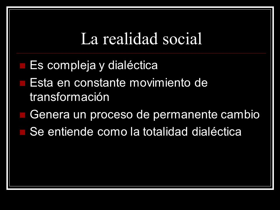 La realidad social Es compleja y dialéctica