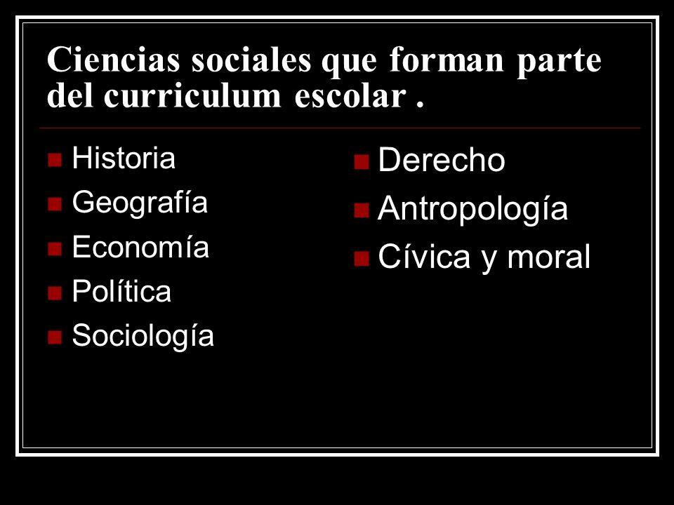 Ciencias sociales que forman parte del curriculum escolar .
