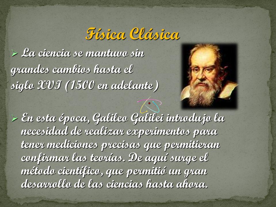Física Clásica La ciencia se mantuvo sin grandes cambios hasta el