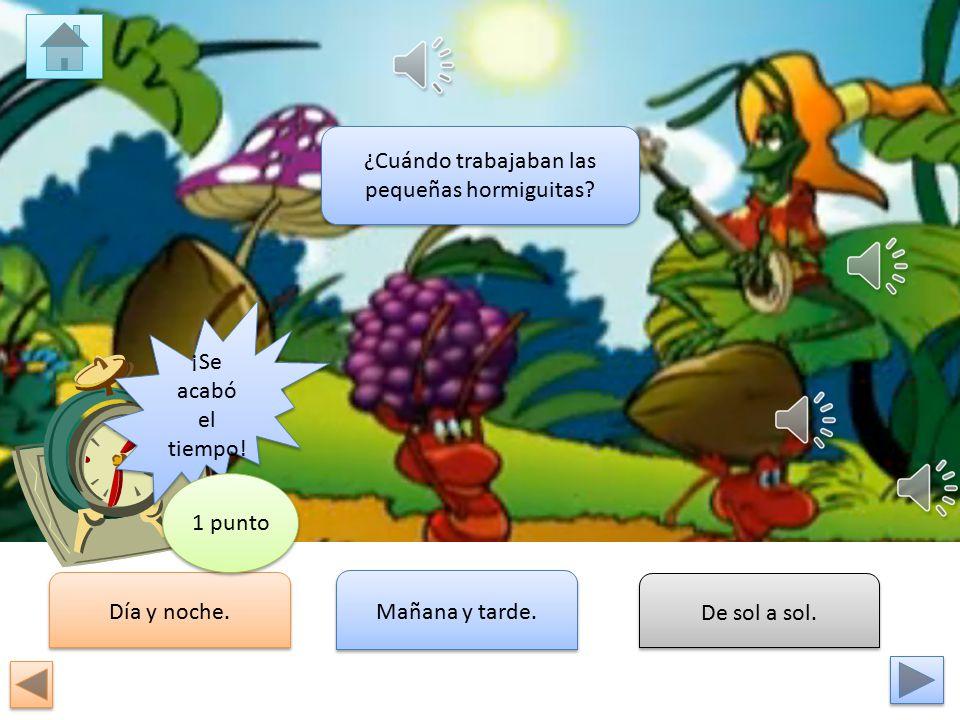 ¿Cuándo trabajaban las pequeñas hormiguitas