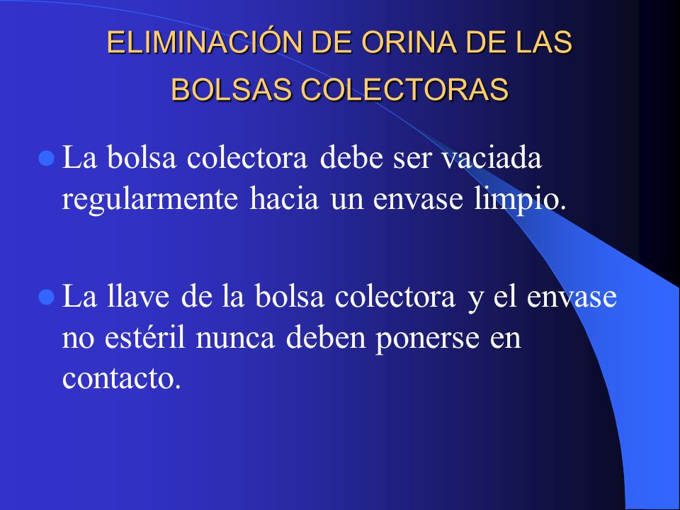ELIMINACIÓN DE ORINA DE LAS BOLSAS COLECTORAS
