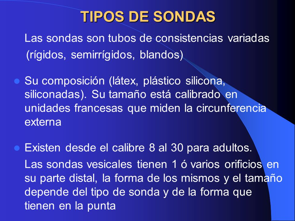 TIPOS DE SONDAS Las sondas son tubos de consistencias variadas