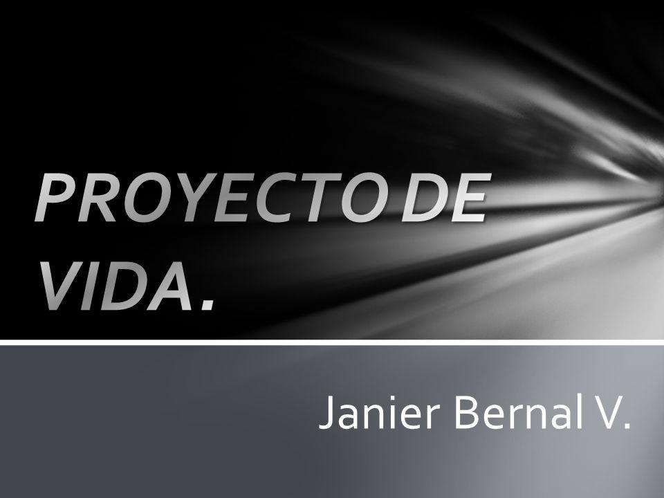 PROYECTO DE VIDA. Janier Bernal V.