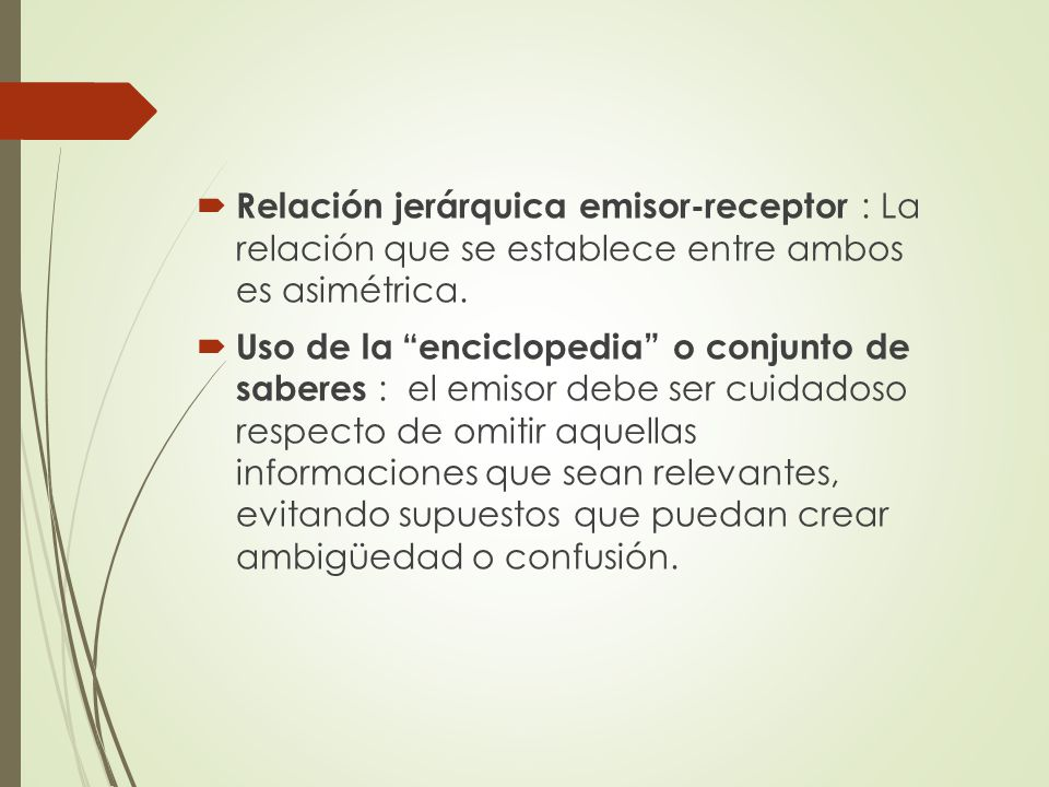 Relación jerárquica emisor-receptor : La relación que se establece entre ambos es asimétrica.