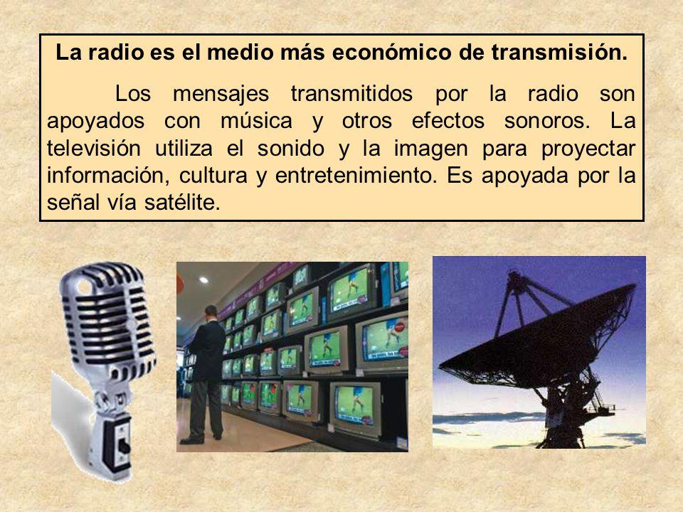 La radio es el medio más económico de transmisión.
