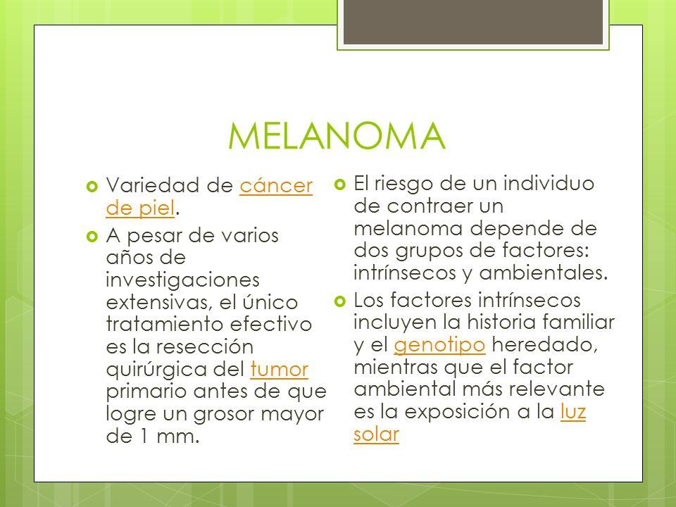 MELANOMA Variedad de cáncer de piel.