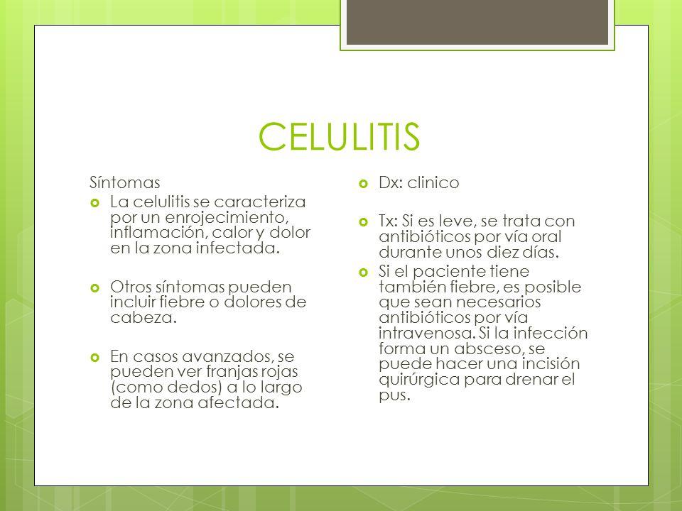 CELULITIS Síntomas. La celulitis se caracteriza por un enrojecimiento, inflamación, calor y dolor en la zona infectada.