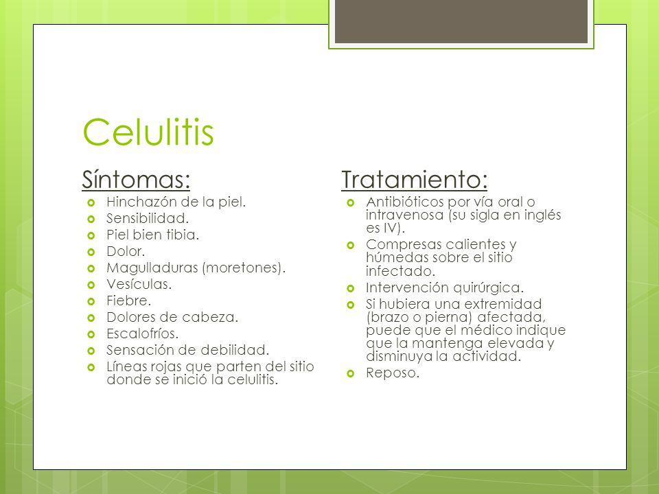 Celulitis Síntomas: Tratamiento: Hinchazón de la piel. Sensibilidad.