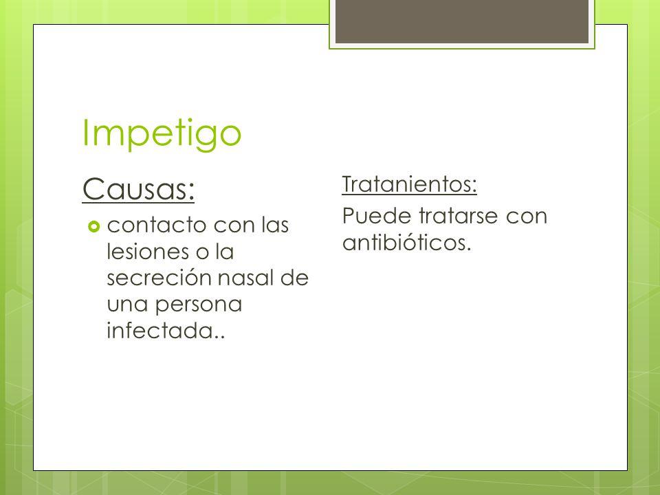 Impetigo Causas: Tratanientos: Puede tratarse con antibióticos.