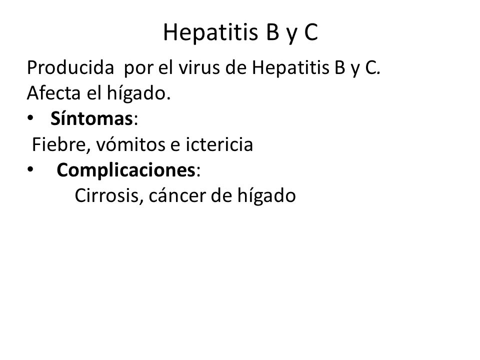 Hepatitis B y C Producida por el virus de Hepatitis B y C.