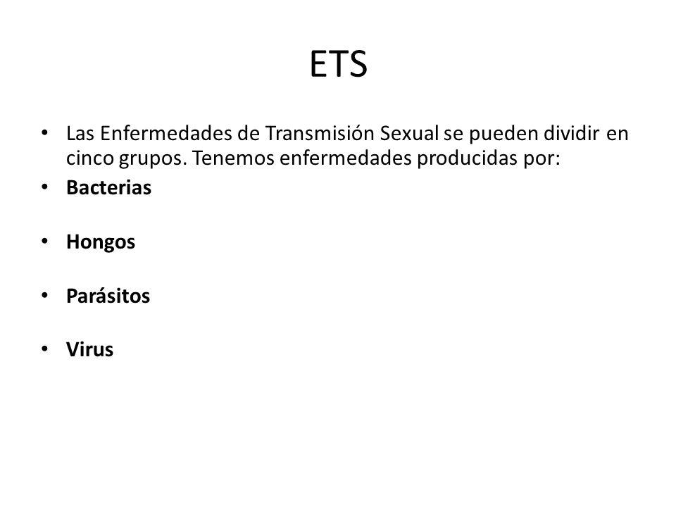 ETS Las Enfermedades de Transmisión Sexual se pueden dividir en cinco grupos. Tenemos enfermedades producidas por: