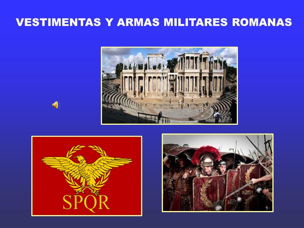 VESTIMENTAS Y ARMAS MILITARES ROMANAS
