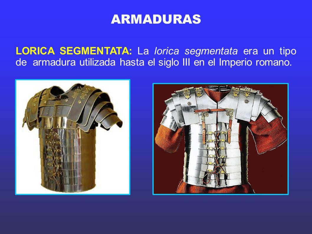 ARMADURAS LORICA SEGMENTATA: La lorica segmentata era un tipo de armadura utilizada hasta el siglo III en el Imperio romano.