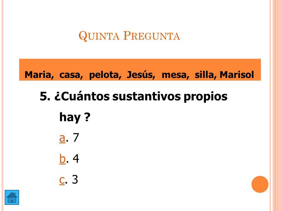 Quinta Pregunta hay a. 7 b. 4 c. 3