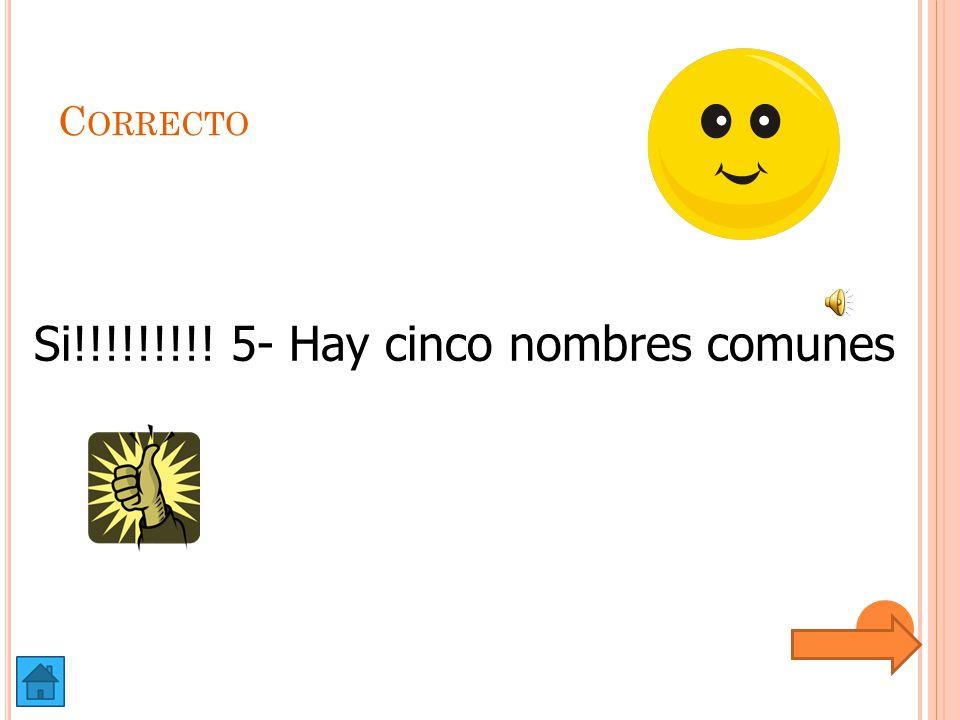 Si!!!!!!!!! 5- Hay cinco nombres comunes