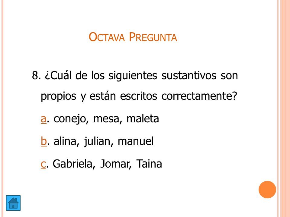 Octava Pregunta 8. ¿Cuál de los siguientes sustantivos son propios y están escritos correctamente