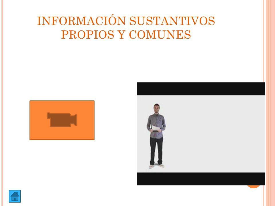 INFORMACIÓN SUSTANTIVOS PROPIOS Y COMUNES