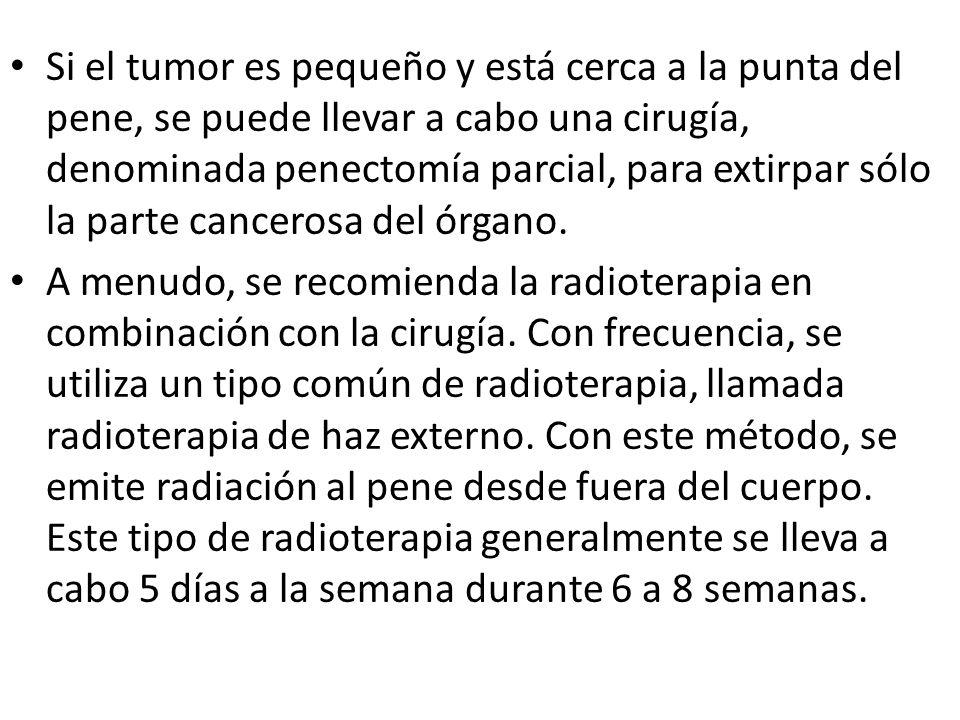 Si el tumor es pequeño y está cerca a la punta del pene, se puede llevar a cabo una cirugía, denominada penectomía parcial, para extirpar sólo la parte cancerosa del órgano.