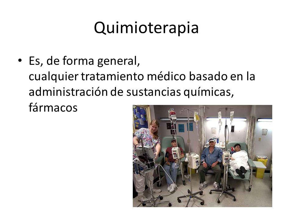Quimioterapia Es, de forma general, cualquier tratamiento médico basado en la administración de sustancias químicas, fármacos.