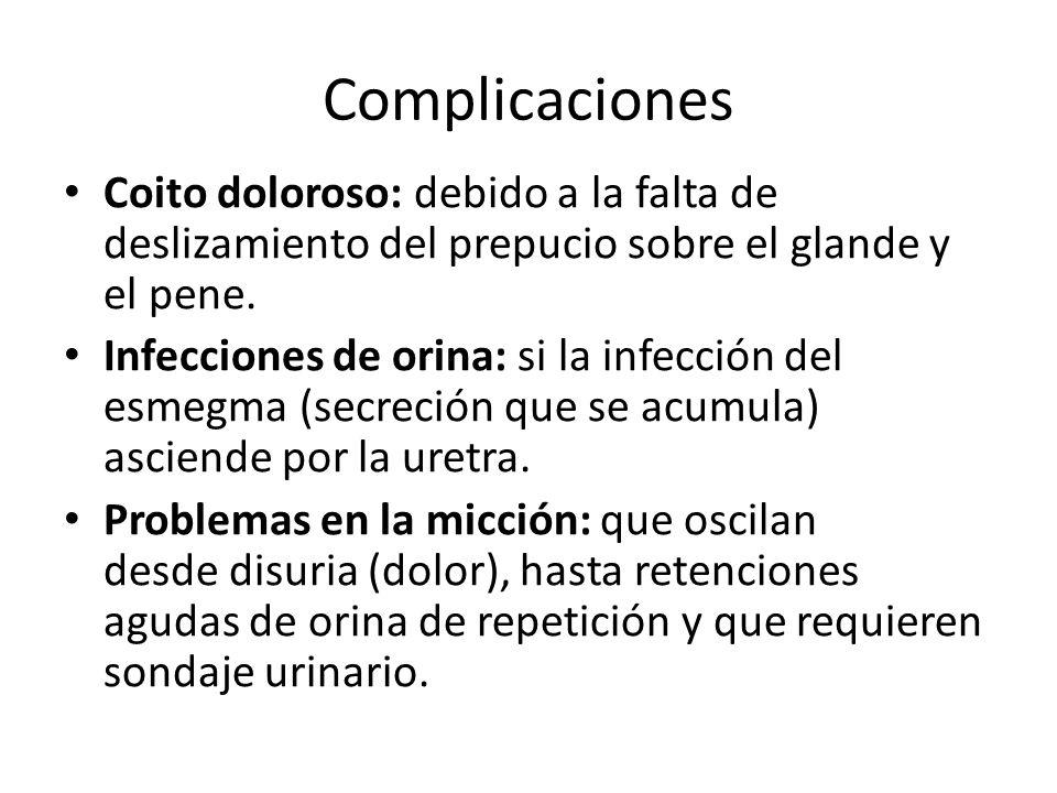 Complicaciones Coito doloroso: debido a la falta de deslizamiento del prepucio sobre el glande y el pene.