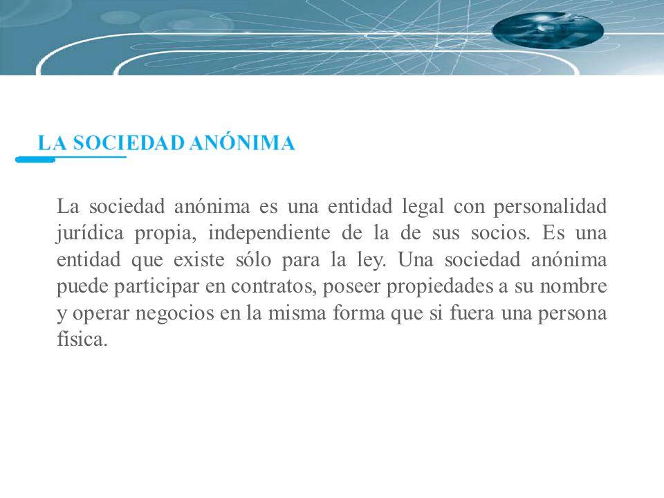 La sociedad anónima es una entidad legal con personalidad jurídica propia, independiente de la de sus socios.