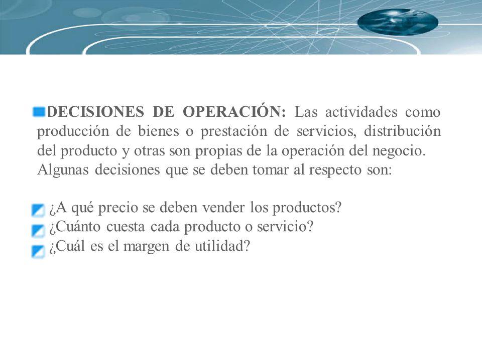 DECISIONES DE OPERACIÓN: Las actividades como producción de bienes o prestación de servicios, distribución del producto y otras son propias de la operación del negocio.