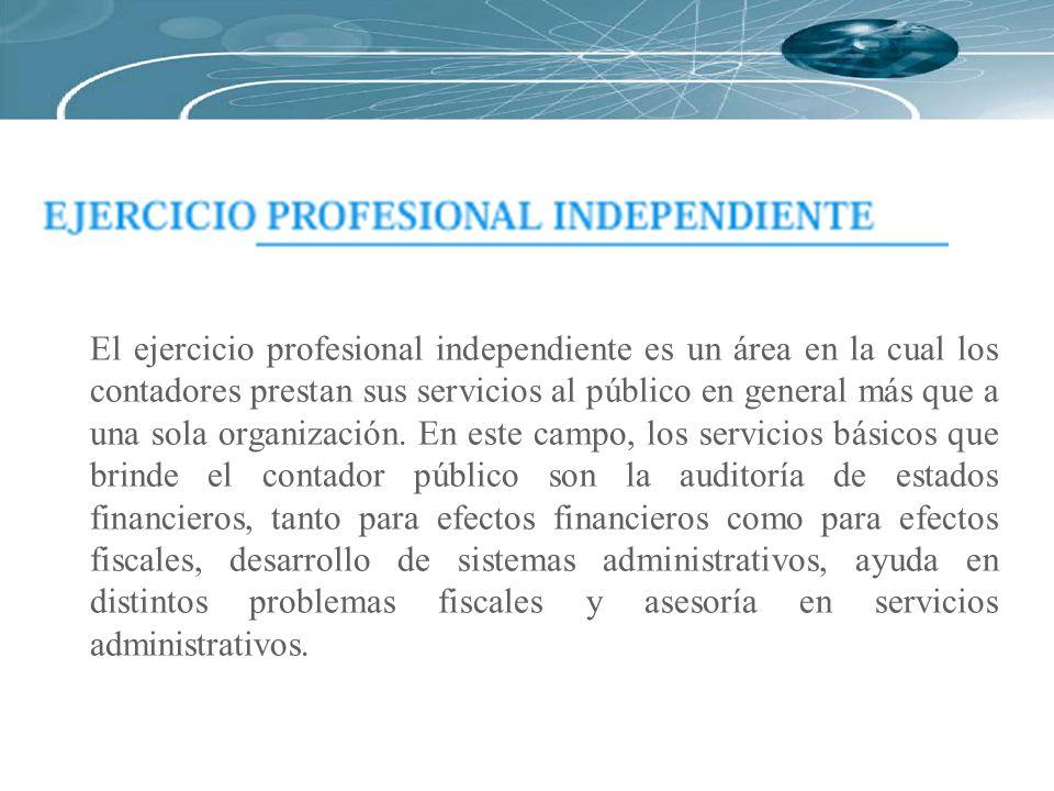 El ejercicio profesional independiente es un área en la cual los contadores prestan sus servicios al público en general más que a una sola organización.