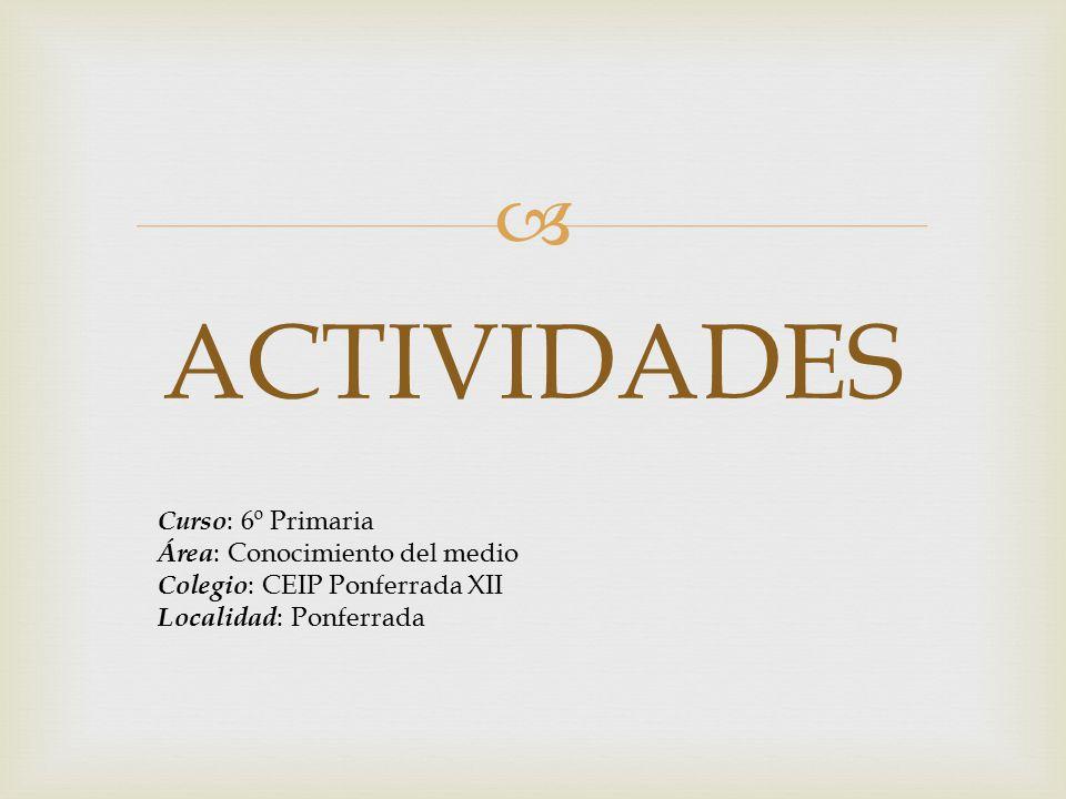 ACTIVIDADES Curso: 6º Primaria Área: Conocimiento del medio
