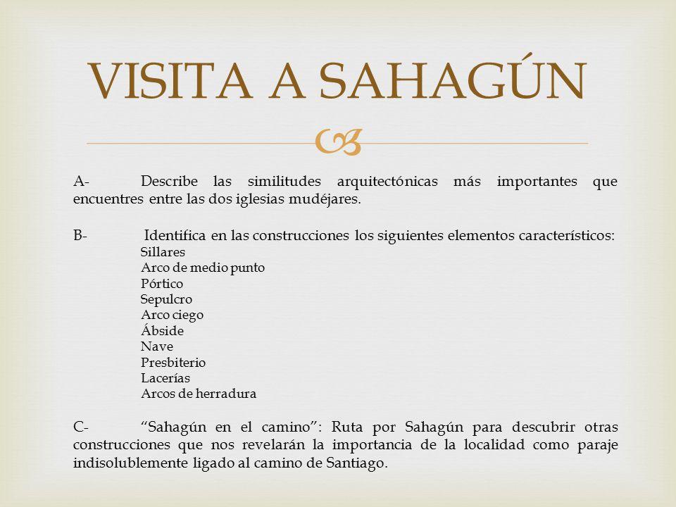 VISITA A SAHAGÚN A- Describe las similitudes arquitectónicas más importantes que encuentres entre las dos iglesias mudéjares.