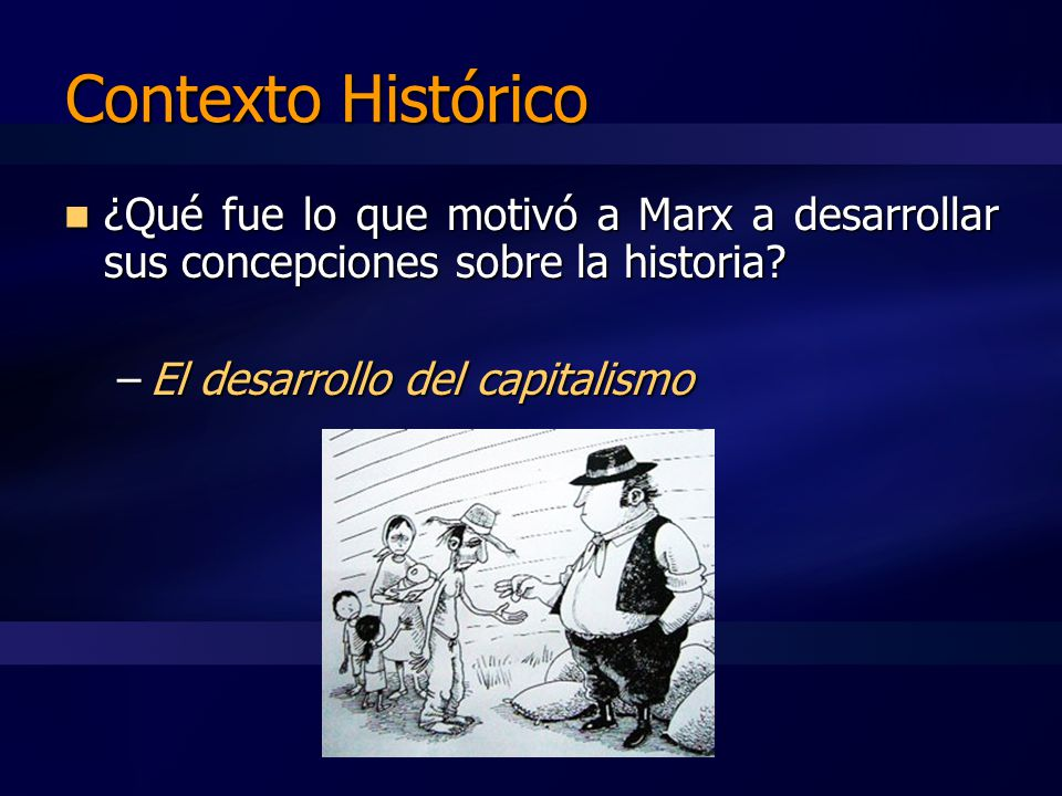 Contexto Histórico ¿Qué fue lo que motivó a Marx a desarrollar sus concepciones sobre la historia.