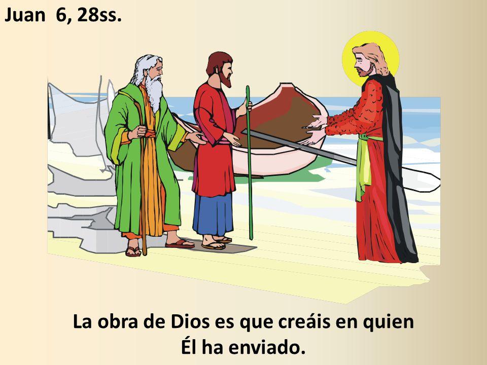 La obra de Dios es que creáis en quien Él ha enviado.