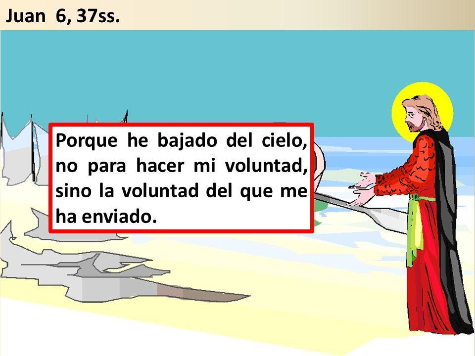 Juan 6, 37ss.