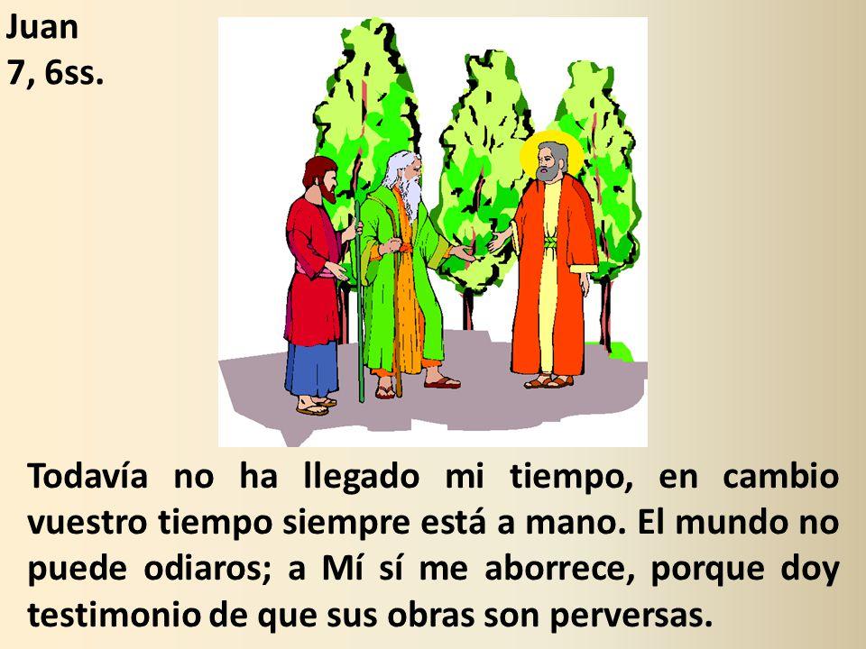 Juan 7, 6ss.
