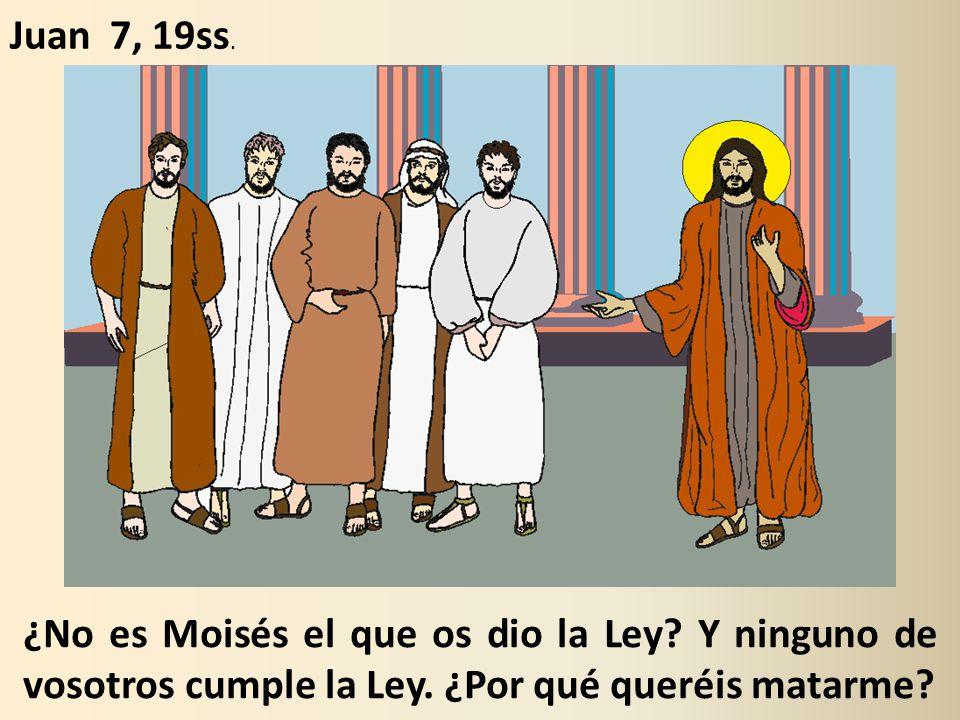 Juan 7, 19ss. ¿No es Moisés el que os dio la Ley.