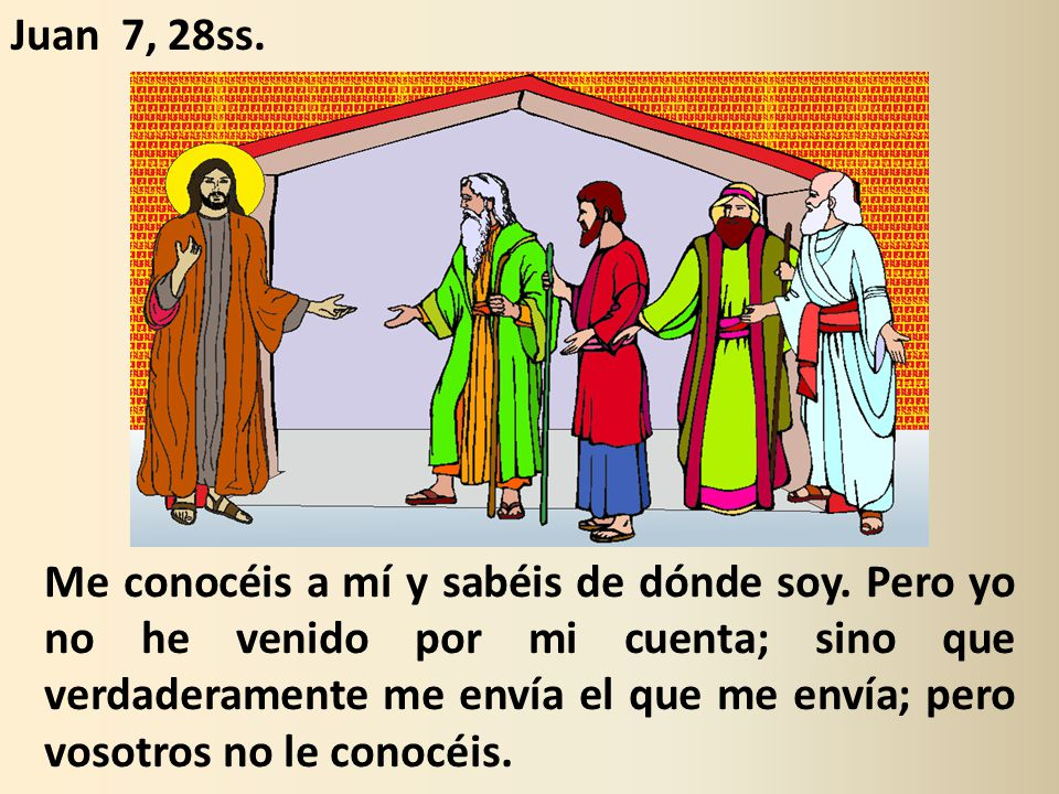Juan 7, 28ss.