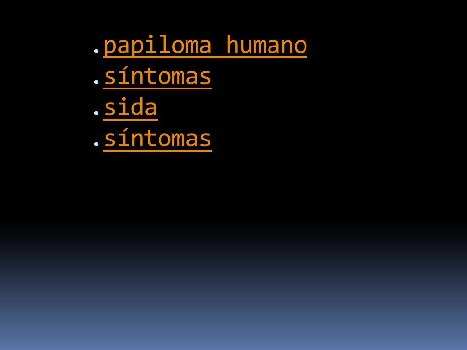 .papiloma humano .síntomas .sida .síntomas