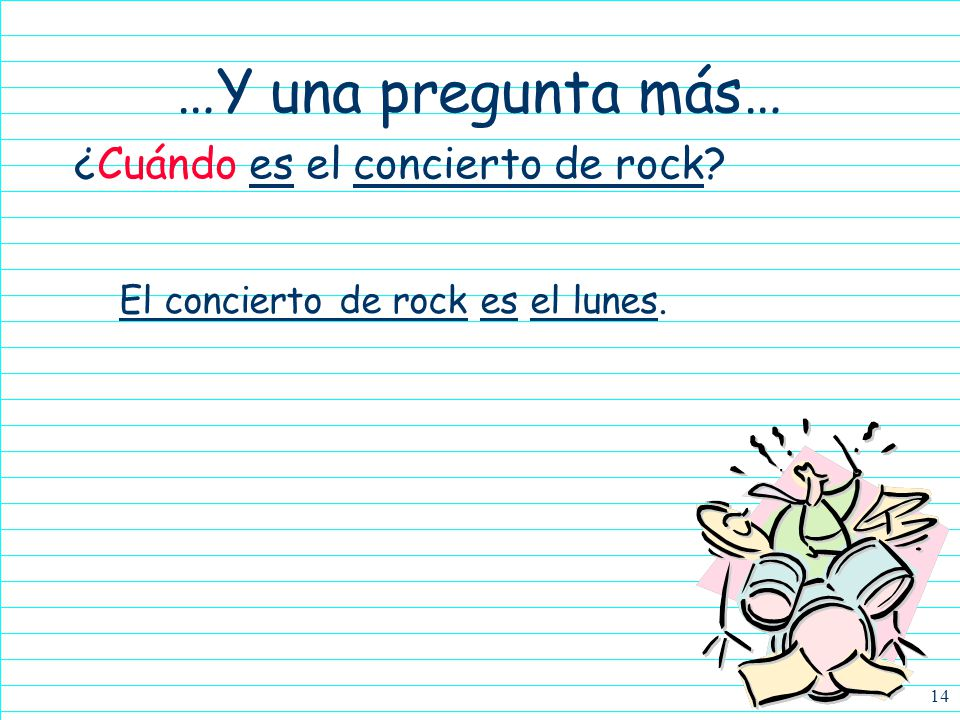 …Y una pregunta más… ¿Cuándo es el concierto de rock