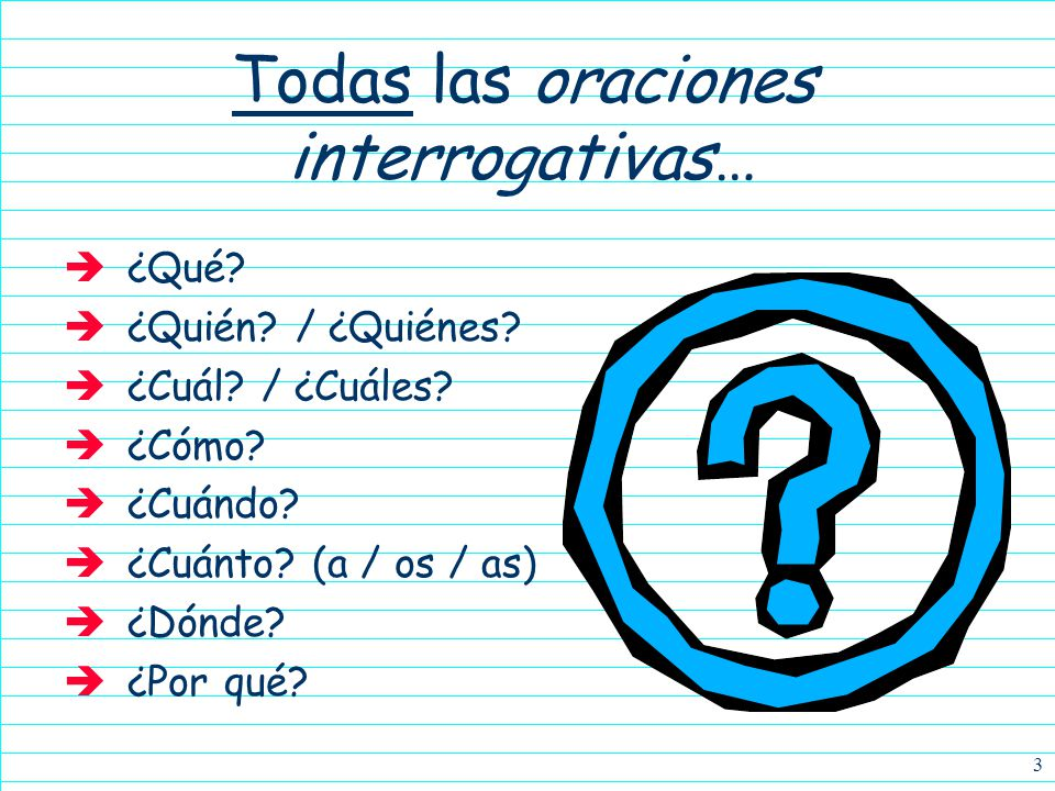 Todas las oraciones interrogativas…