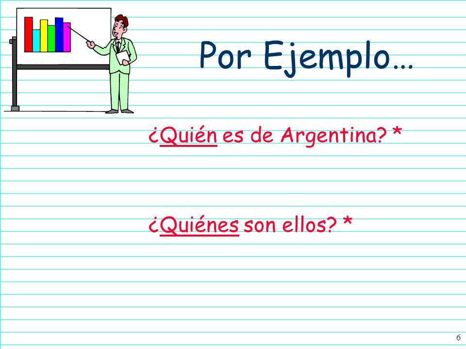 Por Ejemplo… ¿Quién es de Argentina * ¿Quiénes son ellos *