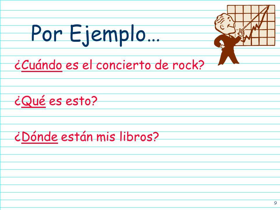 Por Ejemplo… ¿Cuándo es el concierto de rock ¿Qué es esto