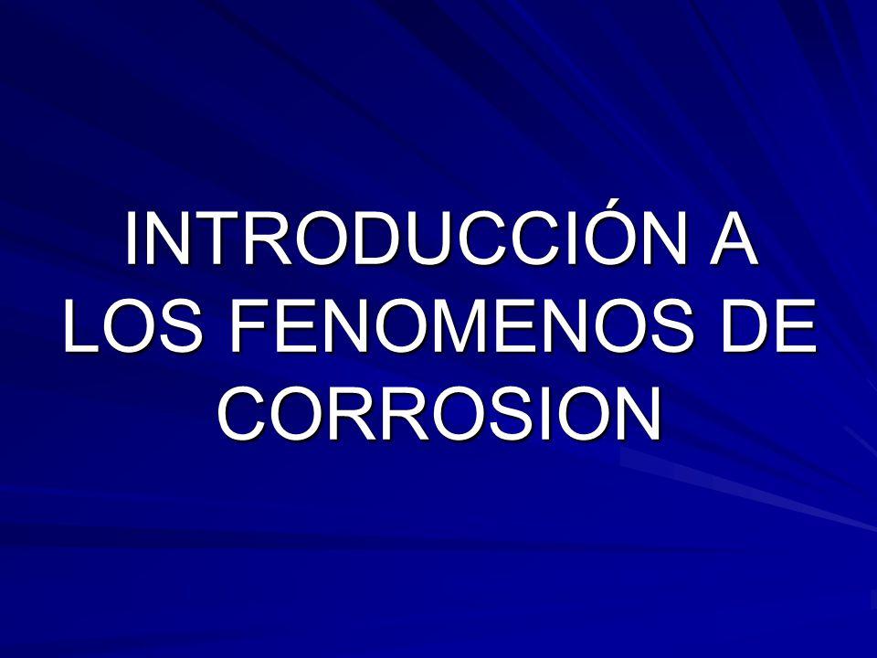 INTRODUCCIÓN A LOS FENOMENOS DE CORROSION