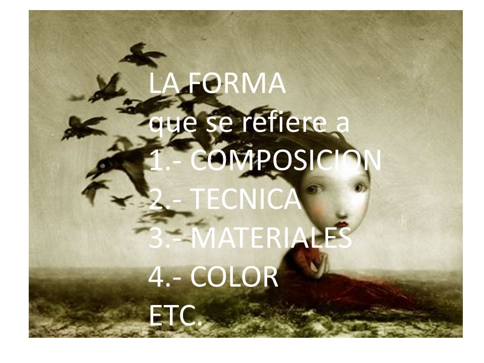 LA FORMA que se refiere a 1.- COMPOSICION 2.- TECNICA 3.- MATERIALES 4.- COLOR ETC.