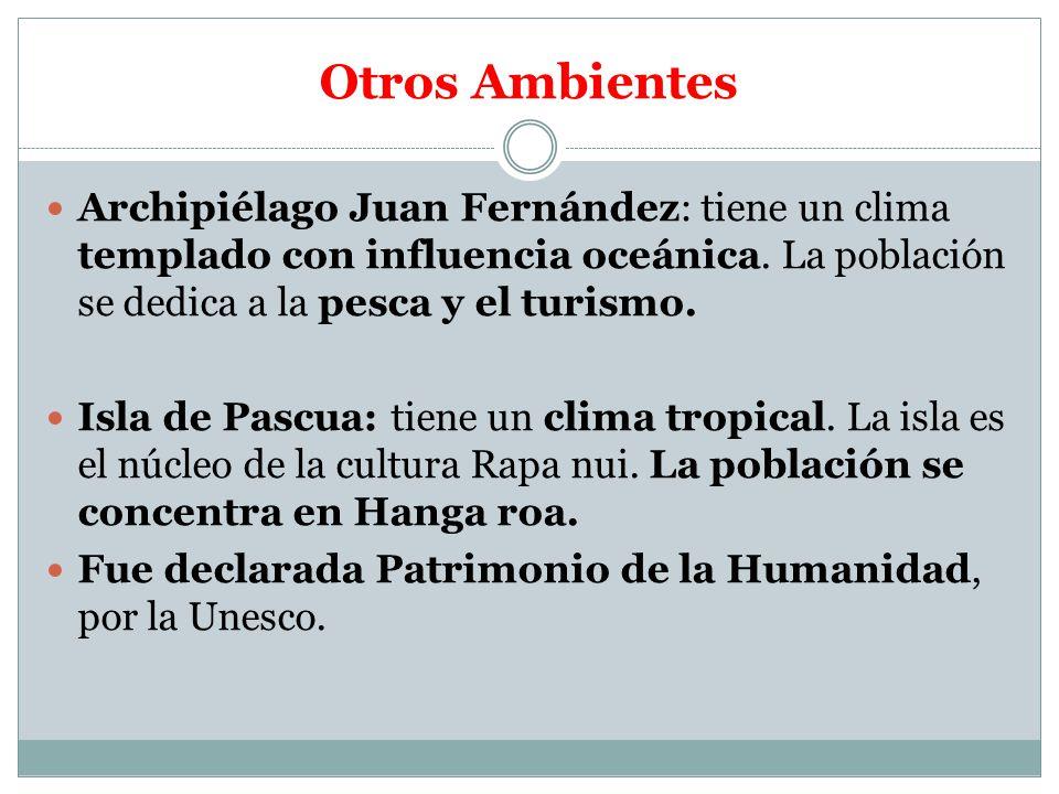 Otros Ambientes Archipiélago Juan Fernández: tiene un clima templado con influencia oceánica. La población se dedica a la pesca y el turismo.