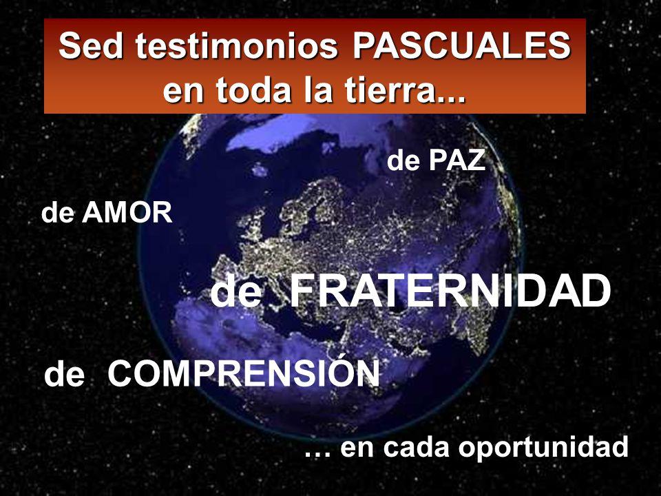 Sed testimonios PASCUALES en toda la tierra...
