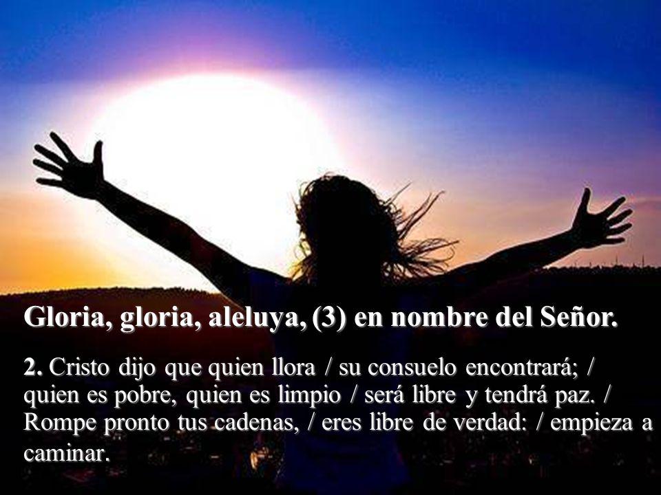 Gloria, gloria, aleluya, (3) en nombre del Señor.