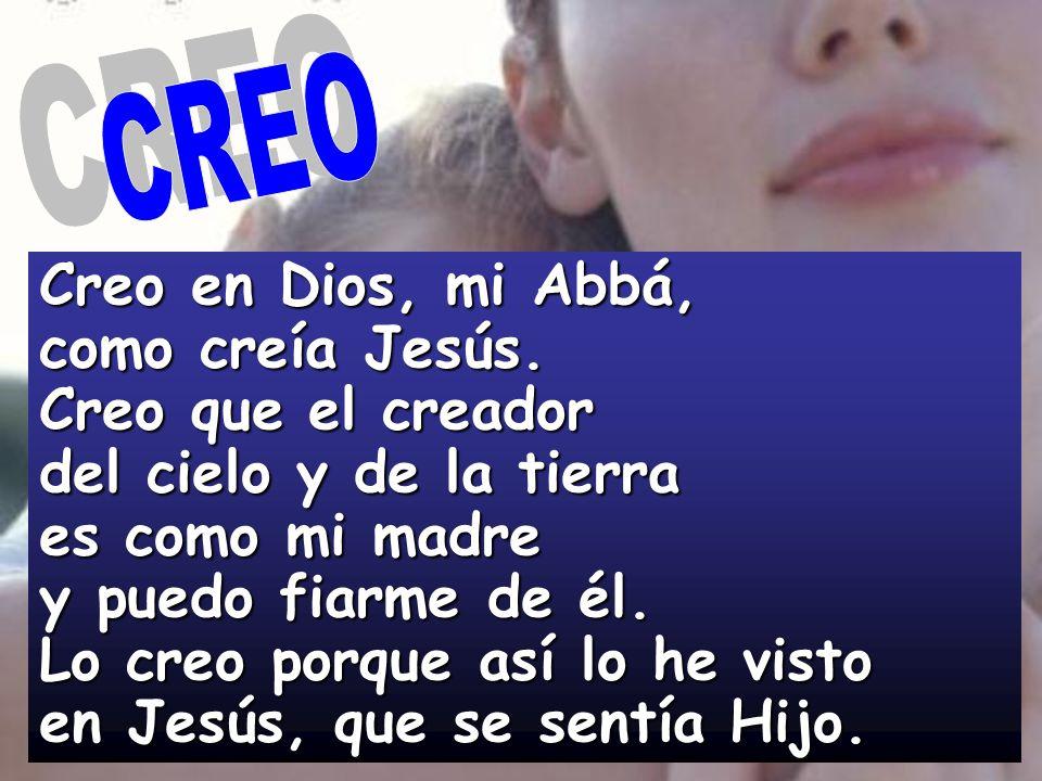 Creo en Dios, mi Abbá, como creía Jesús. Creo que el creador