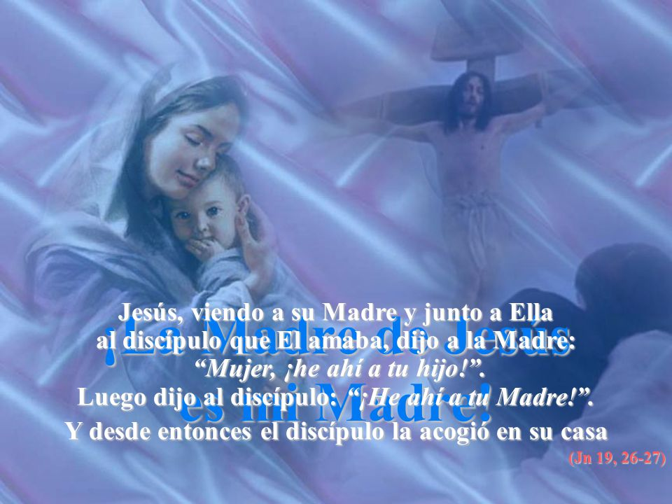 ¡La Madre de Jesús es mi Madre!
